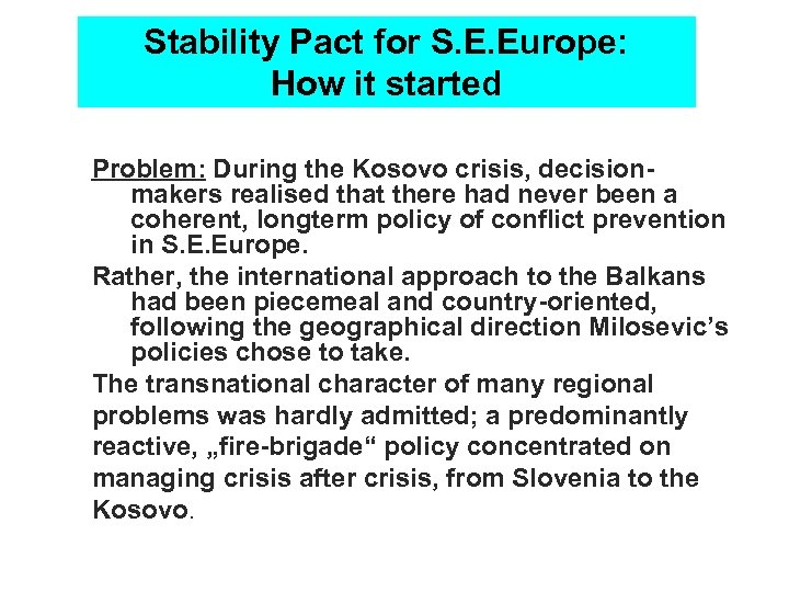 Stability Pact for S. E. Europe: How it started Problem: During the Kosovo crisis,