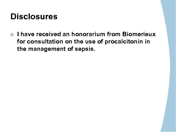 Disclosures I have received an honorarium from Biomerieux for consultation on the use of