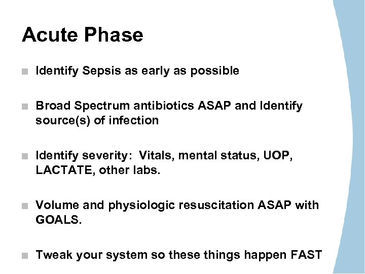 Acute Phase Identify Sepsis as early as possible Broad Spectrum antibiotics ASAP and Identify