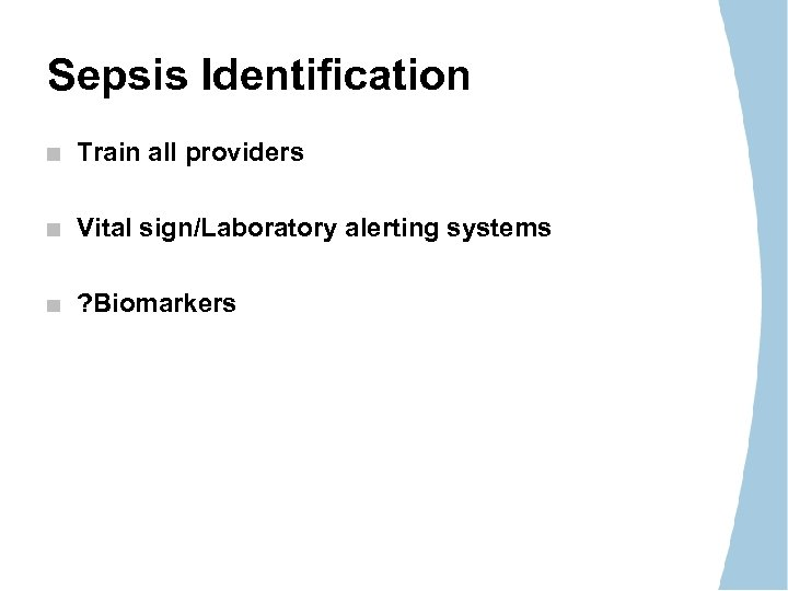 Sepsis Identification Train all providers Vital sign/Laboratory alerting systems ? Biomarkers