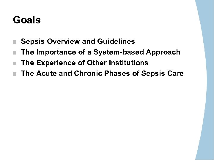 Goals Sepsis Overview and Guidelines The Importance of a System-based Approach The Experience of