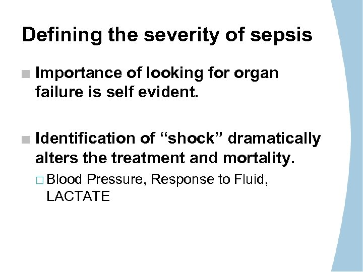Defining the severity of sepsis Importance of looking for organ failure is self evident.