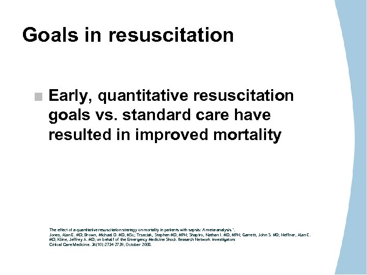 Goals in resuscitation Early, quantitative resuscitation goals vs. standard care have resulted in improved