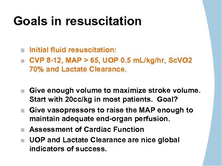 Goals in resuscitation Initial fluid resuscitation: CVP 8 -12, MAP > 65, UOP 0.