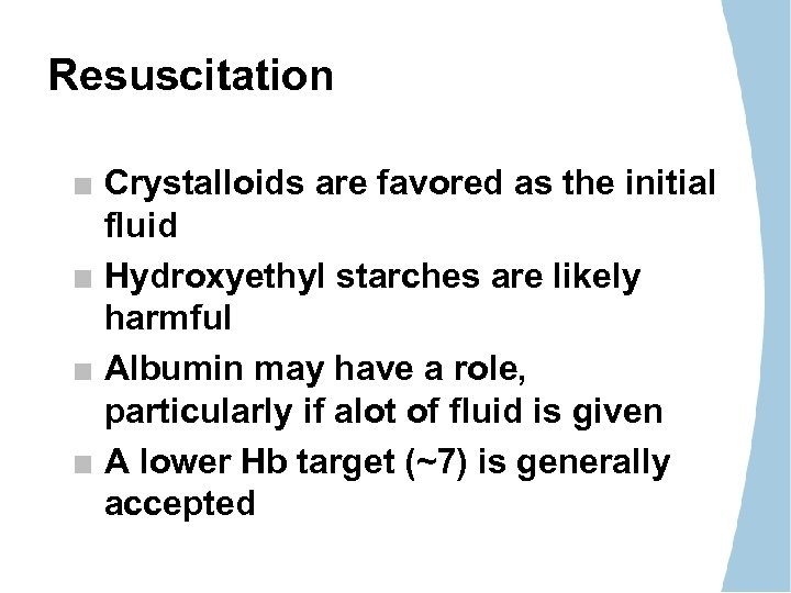 Resuscitation Crystalloids are favored as the initial fluid Hydroxyethyl starches are likely harmful Albumin