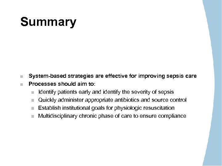 Summary System-based strategies are effective for improving sepsis care Processes should aim to: Identify