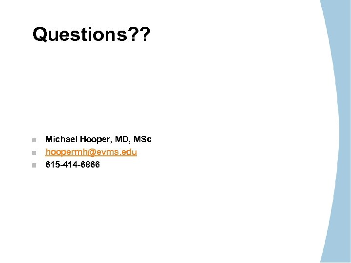 Questions? ? Michael Hooper, MD, MSc hoopermh@evms. edu 615 -414 -6866