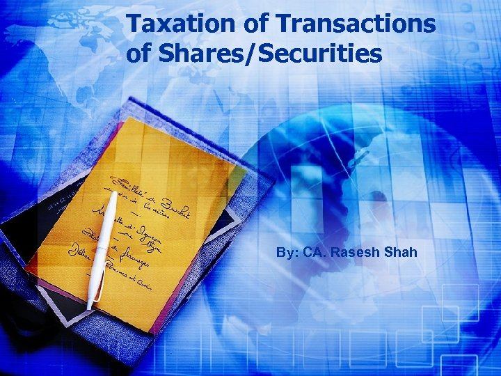Taxation of Transactions of Shares/Securities By: CA. Rasesh Shah