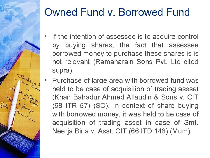 Owned Fund v. Borrowed Fund • If the intention of assessee is to acquire