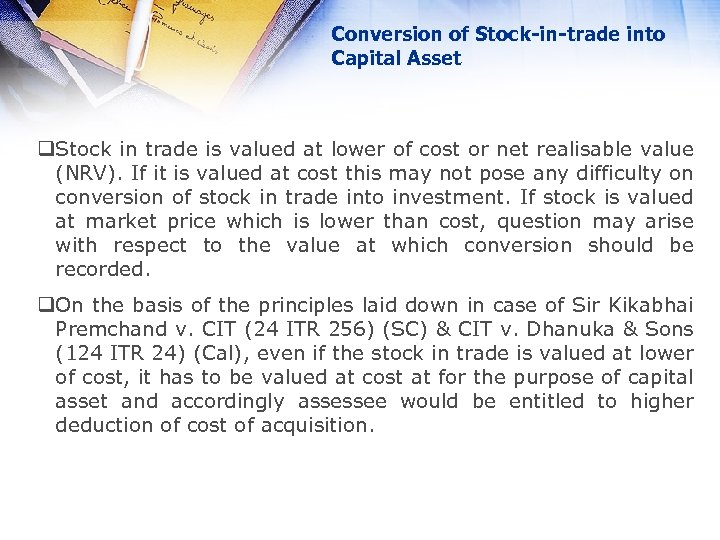 Conversion of Stock-in-trade into Capital Asset q. Stock in trade is valued at lower