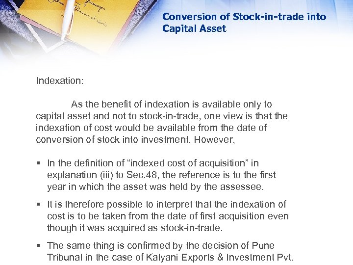 Conversion of Stock-in-trade into Capital Asset Indexation: As the benefit of indexation is available