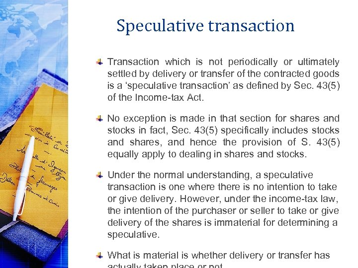 Speculative transaction Transaction which is not periodically or ultimately settled by delivery or transfer