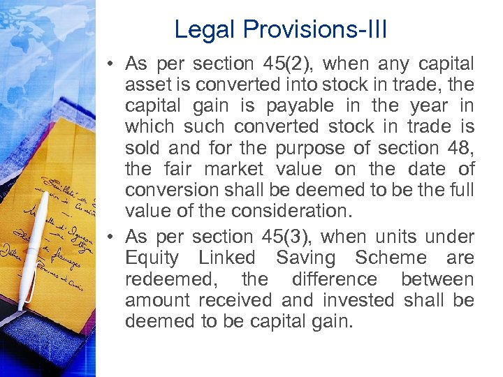 Legal Provisions-III • As per section 45(2), when any capital asset is converted into