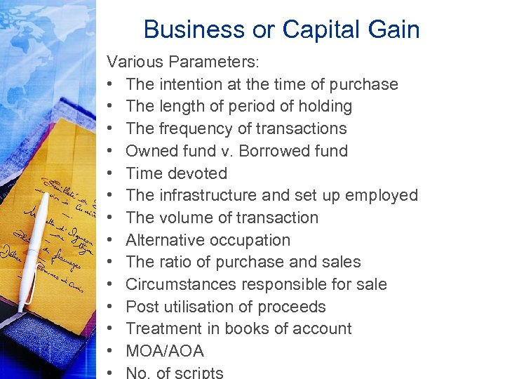 Business or Capital Gain Various Parameters: • The intention at the time of purchase