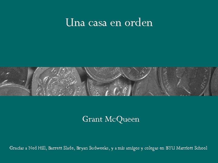 Una casa en orden Grant Mc. Queen Gracias a Ned Hill, Barrett Slade, Bryan