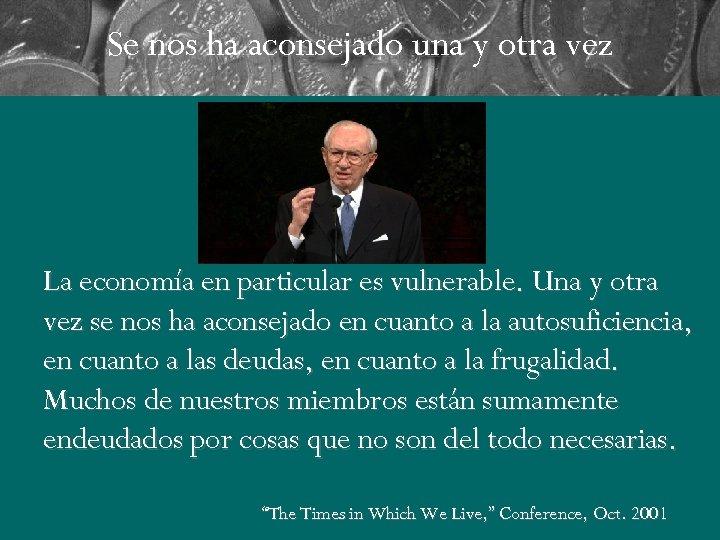 Se nos ha aconsejado una y otra vez La economía en particular es vulnerable.