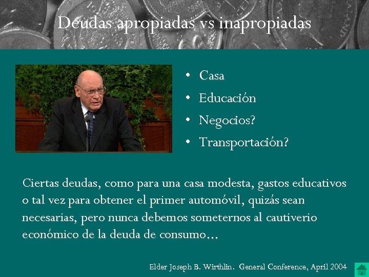 Deudas apropiadas vs inapropiadas • • Casa Educación Negocios? Transportación? Ciertas deudas, como para