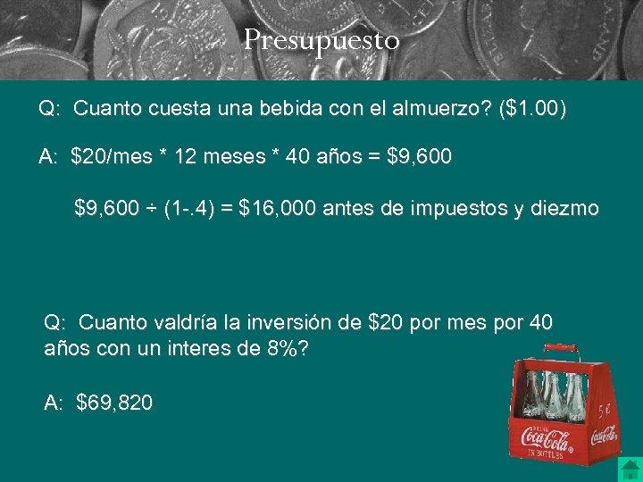 Presupuesto Q: Cuanto cuesta una bebida con el almuerzo? ($1. 00) A: $20/mes *