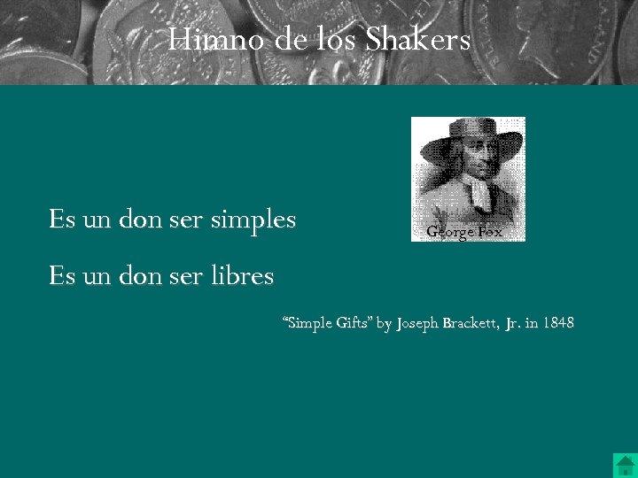 Himno de los Shakers Es un don ser simples George Fox Es un don