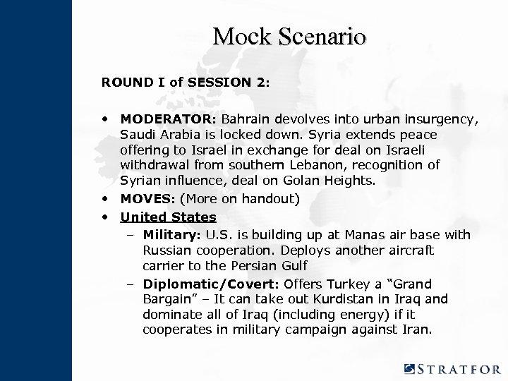 Mock Scenario ROUND I of SESSION 2: • MODERATOR: Bahrain devolves into urban insurgency,