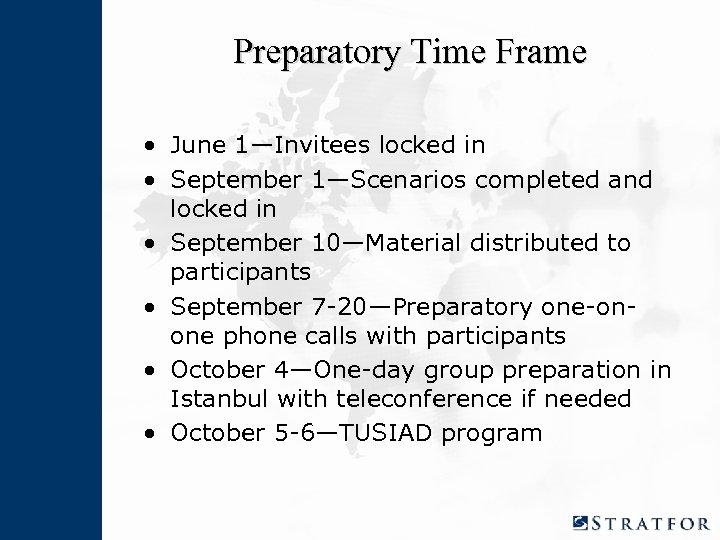 Preparatory Time Frame • June 1—Invitees locked in • September 1—Scenarios completed and locked