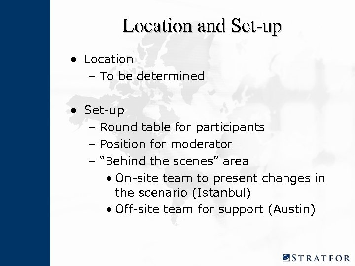 Location and Set-up • Location – To be determined • Set-up – Round table