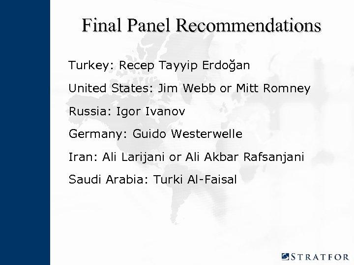 Final Panel Recommendations Turkey: Recep Tayyip Erdoğan United States: Jim Webb or Mitt Romney