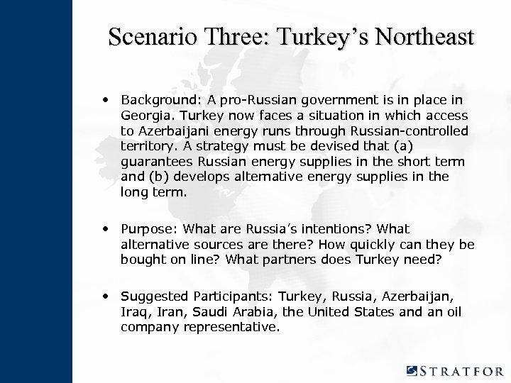 Scenario Three: Turkey's Northeast • Background: A pro-Russian government is in place in Georgia.