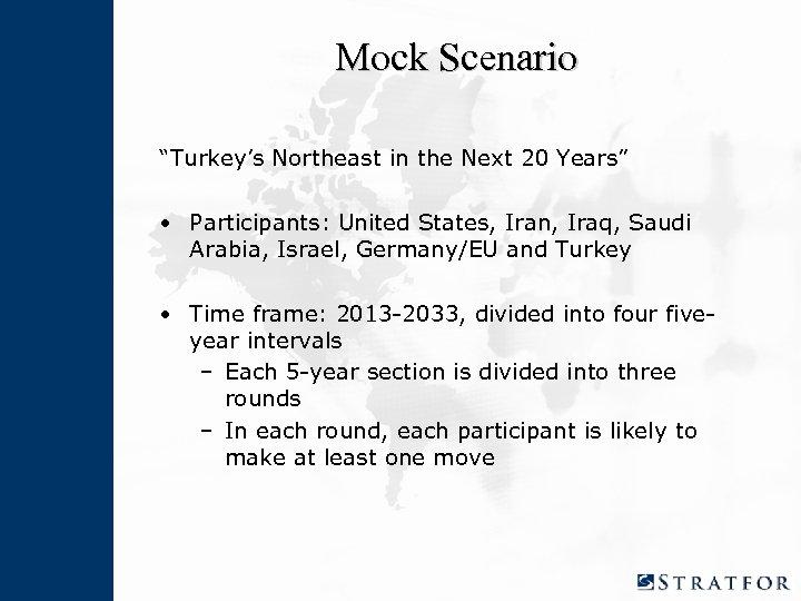 "Mock Scenario ""Turkey's Northeast in the Next 20 Years"" • Participants: United States, Iran,"