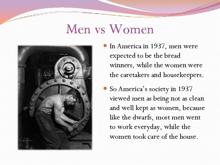 Men vs Women In America in 1937, men were expected to be the bread