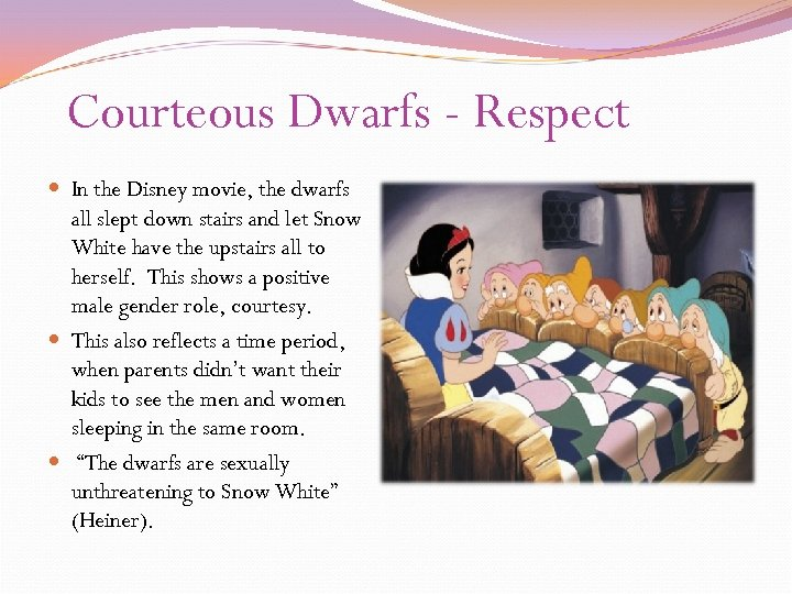 Courteous Dwarfs - Respect In the Disney movie, the dwarfs all slept down stairs