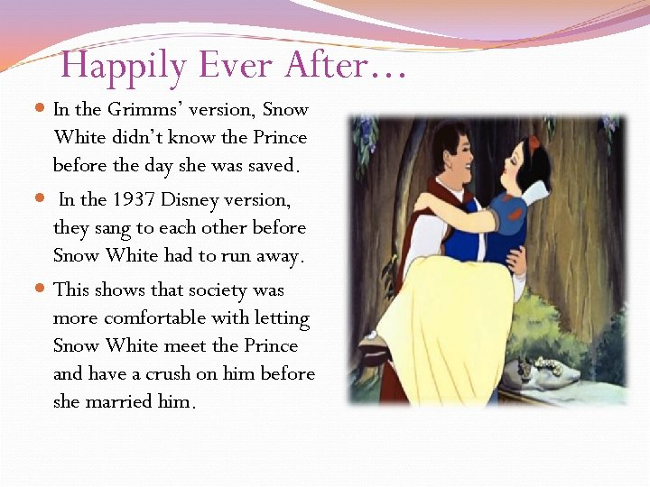 Happily Ever After. . . In the Grimms' version, Snow White didn't know the