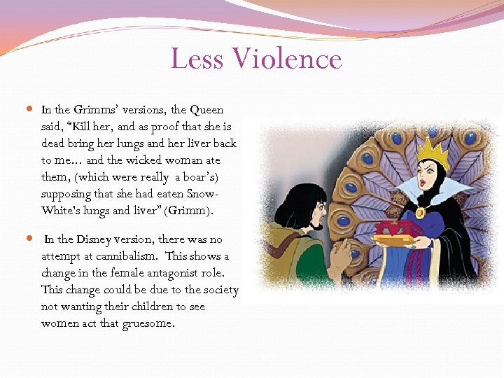 """Less Violence In the Grimms' versions, the Queen said, """"Kill her, and as proof"""