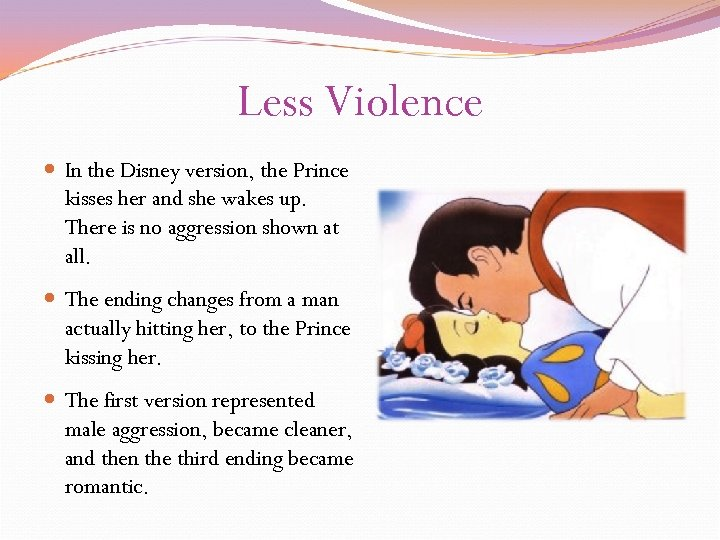 Less Violence In the Disney version, the Prince kisses her and she wakes up.