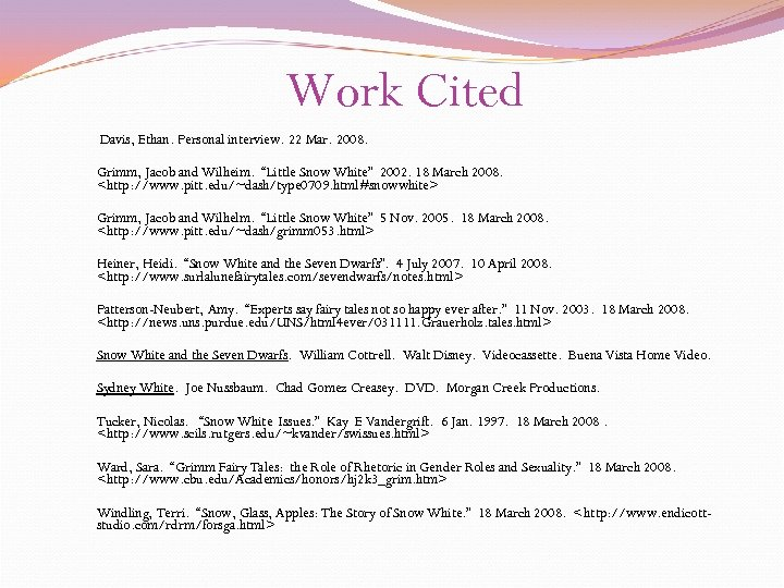 "Work Cited Davis, Ethan. Personal interview. 22 Mar. 2008. Grimm, Jacob and Wilheim. ""Little"