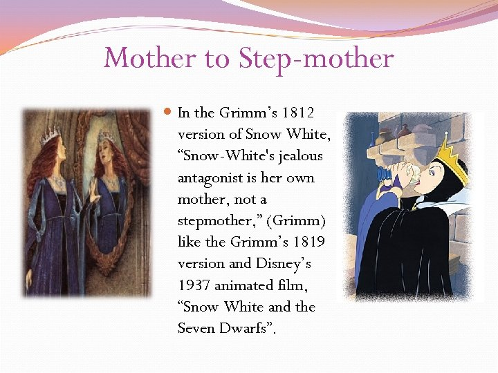 """Mother to Step-mother In the Grimm's 1812 version of Snow White, """"Snow-White's jealous antagonist"""