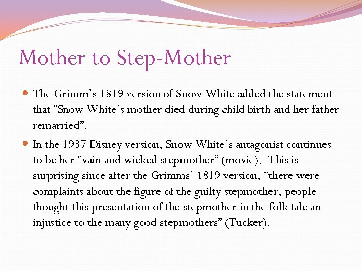 Mother to Step-Mother The Grimm's 1819 version of Snow White added the statement that