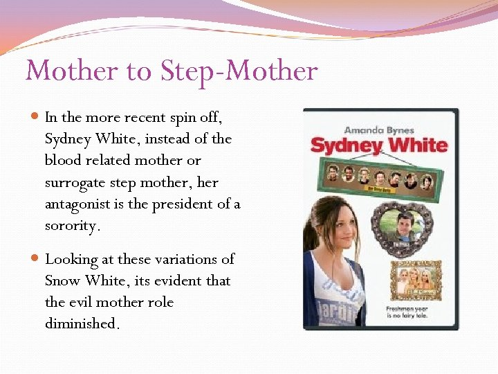 Mother to Step-Mother In the more recent spin off, Sydney White, instead of the