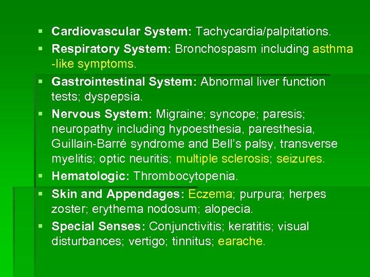 § Cardiovascular System: Tachycardia/palpitations. § Respiratory System: Bronchospasm including asthma -like symptoms. § Gastrointestinal