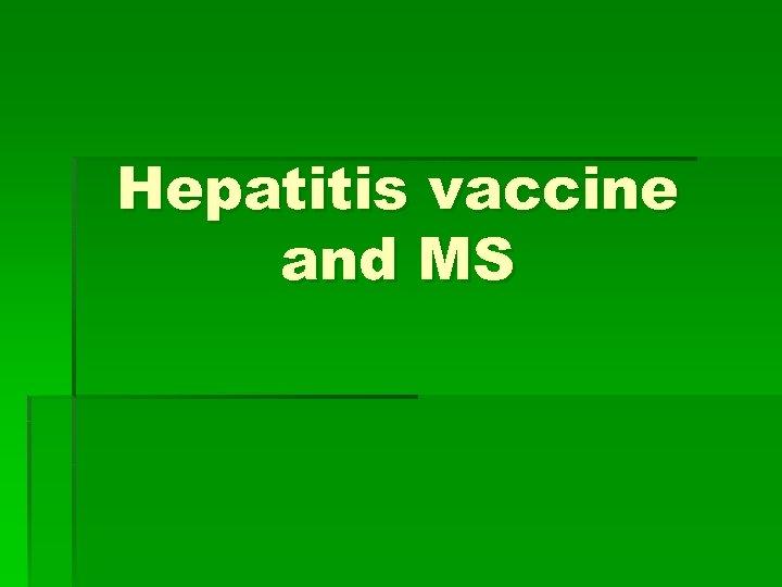 Hepatitis vaccine and MS