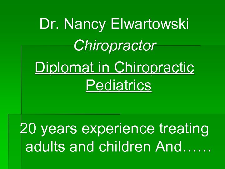Dr. Nancy Elwartowski Chiropractor Diplomat in Chiropractic Pediatrics 20 years experience treating adults and