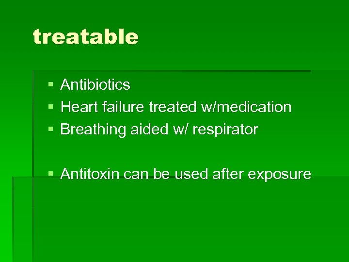 treatable § § § Antibiotics Heart failure treated w/medication Breathing aided w/ respirator §