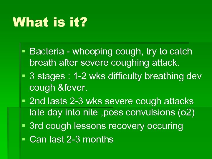 What is it? § Bacteria - whooping cough, try to catch breath after severe