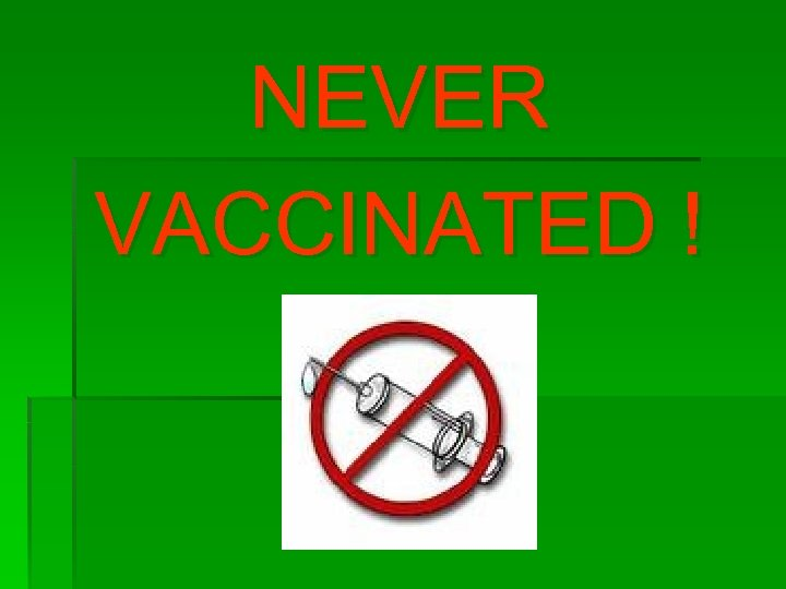 NEVER VACCINATED !