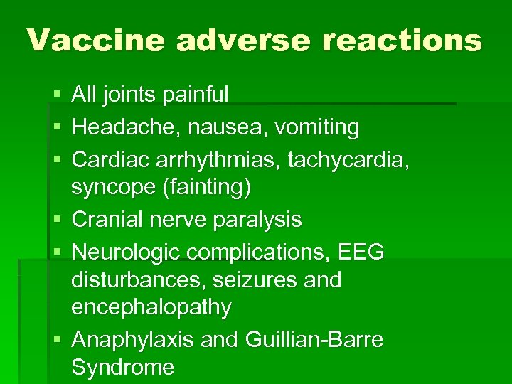 Vaccine adverse reactions § § § All joints painful Headache, nausea, vomiting Cardiac arrhythmias,