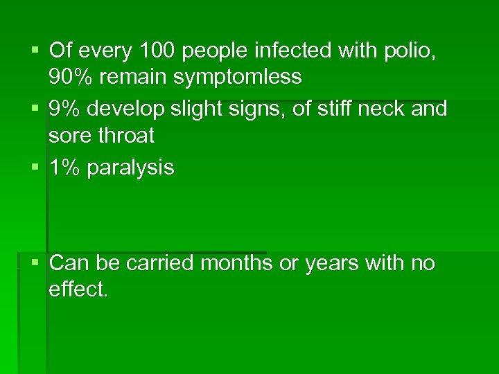 § Of every 100 people infected with polio, 90% remain symptomless § 9% develop