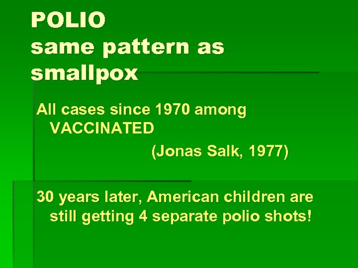 POLIO same pattern as smallpox All cases since 1970 among VACCINATED (Jonas Salk, 1977)