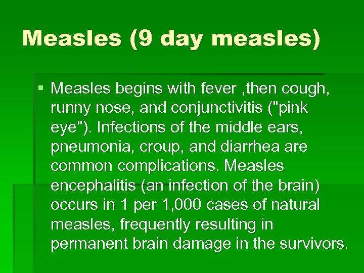 Measles (9 day measles) § Measles begins with fever , then cough, runny nose,