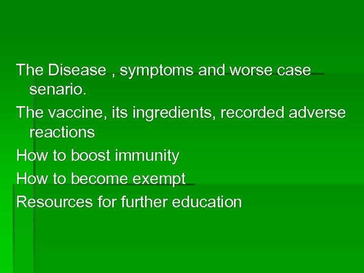 The Disease , symptoms and worse case senario. The vaccine, its ingredients, recorded adverse