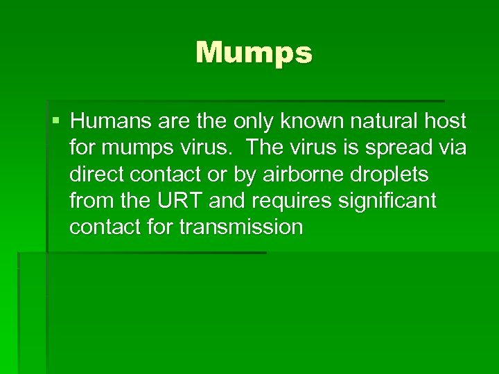 Mumps § Humans are the only known natural host for mumps virus. The virus